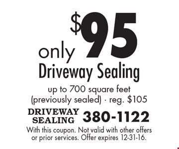 $95 Driveway Sealing up to 700 square feet (previously sealed) - reg. $105. With this coupon. Not valid with other offers or prior services. Offer expires 12-31-16.