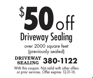 $50 off Driveway Sealing over 2000 square feet (previously sealed). With this coupon. Not valid with other offers or prior services. Offer expires 12-31-16.