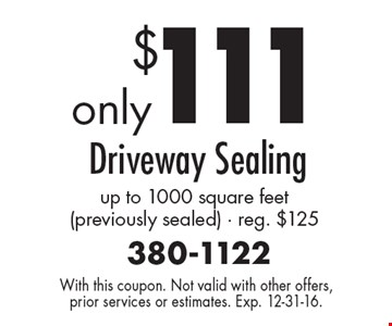 $111 Driveway Sealing up to 1000 square feet (previously sealed) - reg. $125. With this coupon. Not valid with other offers, prior services or estimates. Exp. 12-31-16.