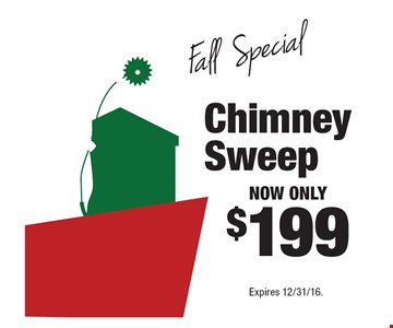 Fall Special – Now only $199 Chimney Sweep. Expires 12/31/16.