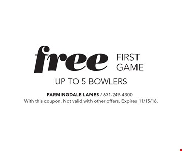 free first game UP TO 5 bowlers. With this coupon. Not valid with other offers. Expires 11/15/16.