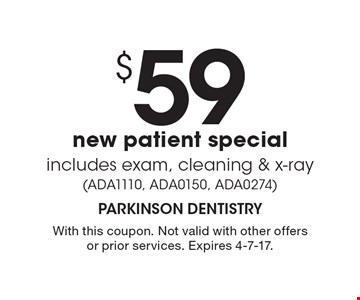 $59 new patient special includes exam, cleaning & x-ray (ADA1110, ADA0150, ADA0274). With this coupon. Not valid with other offers or prior services. Expires 4-7-17.