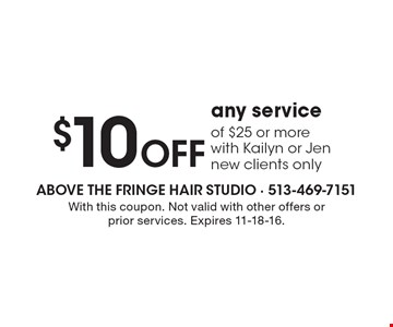 $10 Off any service of $25 or more with Kailyn or Jen. New clients only. With this coupon. Not valid with other offers or prior services. Expires 11-18-16.