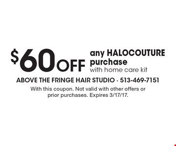 $60 off any HALOCOUTURE purchase with home care kit. With this coupon. Not valid with other offers or prior purchases. Expires 3/17/17.