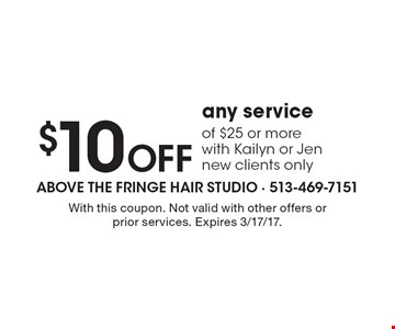 $10 off any service of $25 or more. With Kailyn or Jen. New clients only. With this coupon. Not valid with other offers or prior services. Expires 3/17/17.
