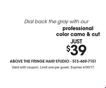 Dial back the gray with our just $39 professional color camo & cut. Valid with coupon. Limit one per guest. Expires 4/30/17.