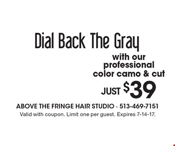 Dial Back The Gray. JUST $39 with our professional color camo & cut. Valid with coupon. Limit one per guest. Expires 7-14-17.