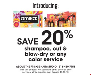 Save 20% shampoo, cut & blow-dry or any color service. With this coupon. Not valid with other offers or prior services. While supplies last. Expires 10-13-17.