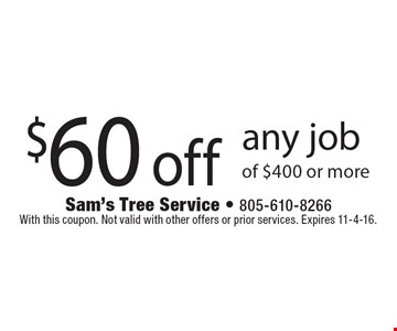 $60 off any job of $400 or more. With this coupon. Not valid with other offers or prior services. Expires 11-4-16.