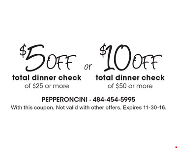 $5 Off total dinner check of $25 or more OR $10 Off total dinner check of $50 or more. With this coupon. Not valid with other offers. Expires 11-30-16.