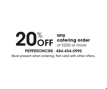 20% off any catering order of $200 or more. Must present when ordering. Not valid with other offers.