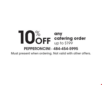 10% off any catering order up to $199. Must present when ordering. Not valid with other offers.