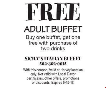 Free adult buffet. Buy one buffet, get one free with purchase of two drinks. With this coupon. Valid at Harvey location only. Not valid with Local Flavor certificates, other offers, promotions or discounts. Expires10/28/16.