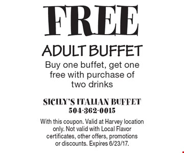 Free adult buffet. Buy one buffet, get one free with purchase of two drinks. With this coupon. Valid at Harvey location only. Not valid with Local Flavor certificates, other offers, promotions or discounts. Expires 6/23/17.