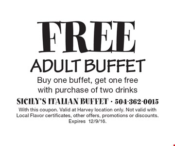 Free adult buffetBuy one buffet, get one freewith purchase of two drinks. With this coupon. Valid at Harvey location only. Not valid withLocal Flavor certificates, other offers, promotions or discounts.Expires12/9/16.
