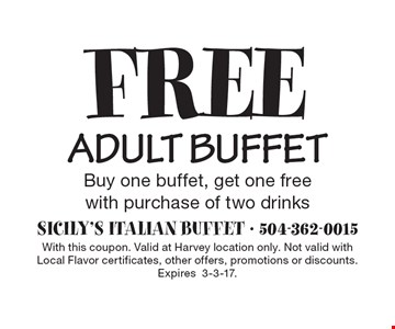 Free adult buffet. Buy one buffet, get one free with purchase of two drinks. With this coupon. Valid at Harvey location only. Not valid with Local Flavor certificates, other offers, promotions or discounts.Expires3-3-17.