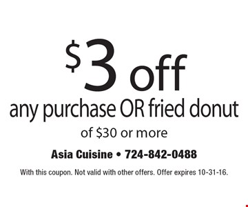 $3 off any purchase OR fried donut of $30 or more. With this coupon. Not valid with other offers. Offer expires 10-31-16.