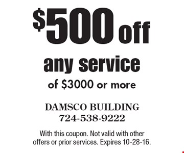 $500 off any service of $3000 or more. With this coupon. Not valid with other offers or prior services. Expires 10-28-16.