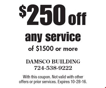 $250 off any service of $1500 or more. With this coupon. Not valid with other offers or prior services. Expires 10-28-16.