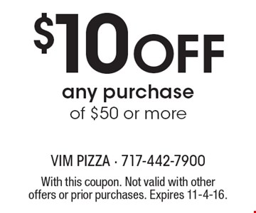 $10 off any purchase of $50 or more. With this coupon. Not valid with other offers or prior purchases. Expires 11-4-16.