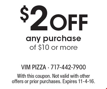 $2 off any purchase of $10 or more. With this coupon. Not valid with other offers or prior purchases. Expires 11-4-16.