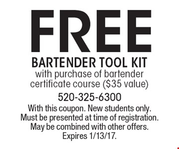 Free bartender tool kit. With purchase of bartender certificate course ($35 value). With this coupon. New students only. Must be presented at time of registration. May be combined with other offers. Expires 1/13/17.