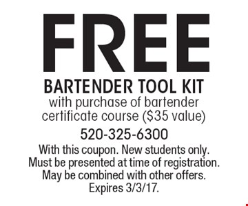 free Bartender tool kit with purchase of bartender certificate course ($35 value). With this coupon. New students only. Must be presented at time of registration. May be combined with other offers. Expires 3/3/17.
