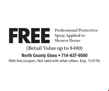 FREE Professional Protective Spray Applied to Shower Doors (Retail Value up to $400). With this coupon. Not valid with other offers. Exp. 11/5/16.