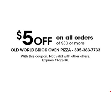 $5 Off on all orders of $30 or more. With this coupon. Not valid with other offers. Expires 11-22-16.