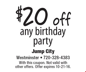 $20 off any birthday party. With this coupon. Not valid with other offers. Offer expires 10-21-16.