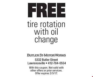 Free tire rotation with oil change. With this coupon. Not valid with other offers or prior services. Offer expires 2/3/17.