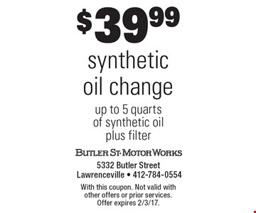 $39.99 synthetic oil change up to 5 quarts of synthetic oil plus filter. With this coupon. Not valid with other offers or prior services. Offer expires 2/3/17.