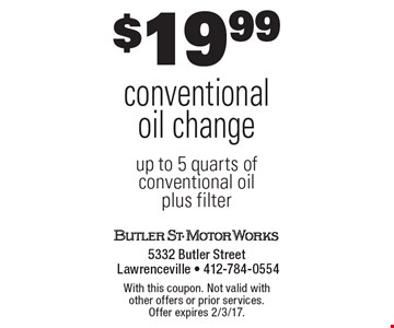 $19.99 conventional oil change up to 5 quarts of conventional oil plus filter. With this coupon. Not valid with other offers or prior services. Offer expires 2/3/17.