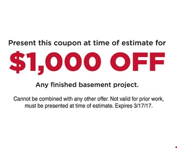Present this coupon at time of estimate for $1,000 off any finished basement project. Cannot be combined with any other offer. Not valid for prior work, must be presented at time of estimate. Expires 10/14/16.