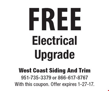 free Electrical Upgrade. With this coupon. Offer expires 1-27-17.