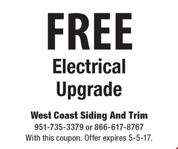 Free Electrical Upgrade. With this coupon. Offer expires 5-5-17.