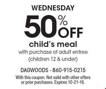 Wednesday OFF 50% child's meal with purchase of adult entree (children 12 & under). With this coupon. Not valid with other offers or prior purchases. Expires 10-21-16.