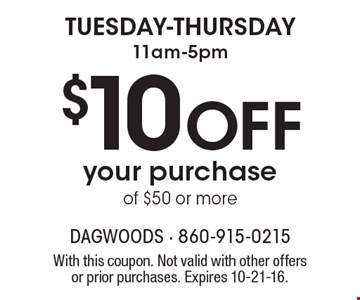 Tuesday-Thursday 11am-5pm. $10 OFF your purchase of $50 or more. With this coupon. Not valid with other offers or prior purchases. Expires 10-21-16.