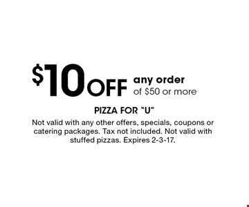 $10 OFF any order of $50 or more. Not valid with any other offers, specials, coupons or catering packages. Tax not included. Not valid with stuffed pizzas. Expires 2-3-17.
