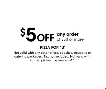 $5 OFF any order of $30 or more. Not valid with any other offers, specials, coupons or catering packages. Tax not included. Not valid with stuffed pizzas. Expires 2-3-17.