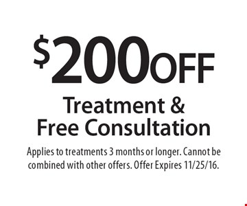 $200 OFF Treatment & Free Consultation. Applies to treatments 3 months or longer. Cannot be combined with other offers. Offer Expires 11/25/16.