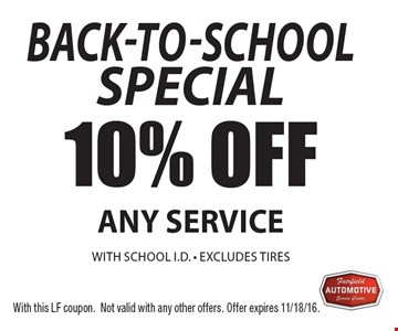 Special 10% off any service with school I.D. Excludes tires. With this LF coupon. Not valid with any other offers. Offer expires 11/18/16.