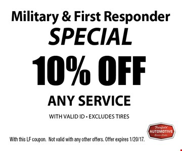 Military & first responder special. 10% off any service with valid ID. Excludes tires. With this LF coupon. Not valid with any other offers. Offer expires 1/20/17.