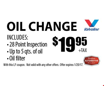 $19.95 oil change. Includes: 28 point inspection, up to 5 qts. of oil, oil filter. With this LF coupon. Not valid with any other offers. Offer expires 1/20/17.