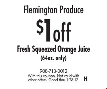 Flemington Produce $1 off Fresh Squeezed Orange Juice (64oz. only). With this coupon. Not valid with other offers. Good thru 1-28-17.H