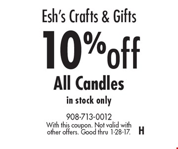Esh's Crafts & Gifts 10% off All Candles in stock only. With this coupon. Not valid with other offers. Good thru 1-28-17.H
