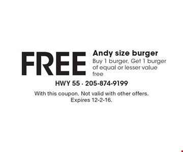 Free Andy size burger. Buy 1 burger, Get 1 burger of equal or lesser value free. With this coupon. Not valid with other offers. Expires 12-2-16.