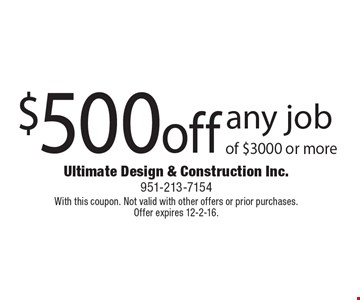 $500 off any job of $3000 or more. With this coupon. Not valid with other offers or prior purchases. Offer expires 12-2-16.