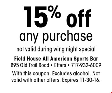 15% off any purchase. Not valid during wing night special. With this coupon. Excludes alcohol. Not valid with other offers. Expires 11-30-16.