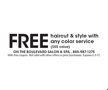 free haircut & style with any color service ($55 value). With this coupon. Not valid with other offers or prior purchases. Expires 2-3-17.